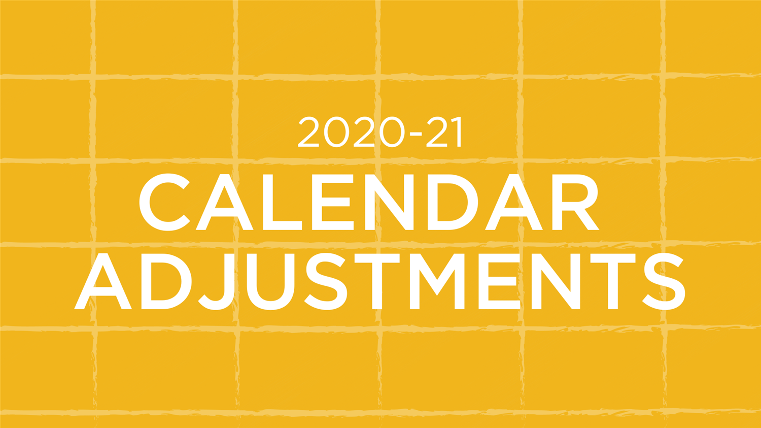 ICYMI: 2020-21 Calendar Adjustments