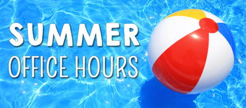 SUMMER OFFICE HOURS:  Hours & Days from June 3rd – July 26th are:  Main Office Hours 8:00-5:00 – Monday –Thursday  Closed 12:00-1:00pm for Lunch.  Closed Fridays – June 7, 14, 21, 28 & July 5, 12 19 & 26