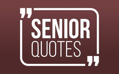 SENIOR QUOTES - Seniors please go to the form and share your senior quote to be in the Yearbook!
