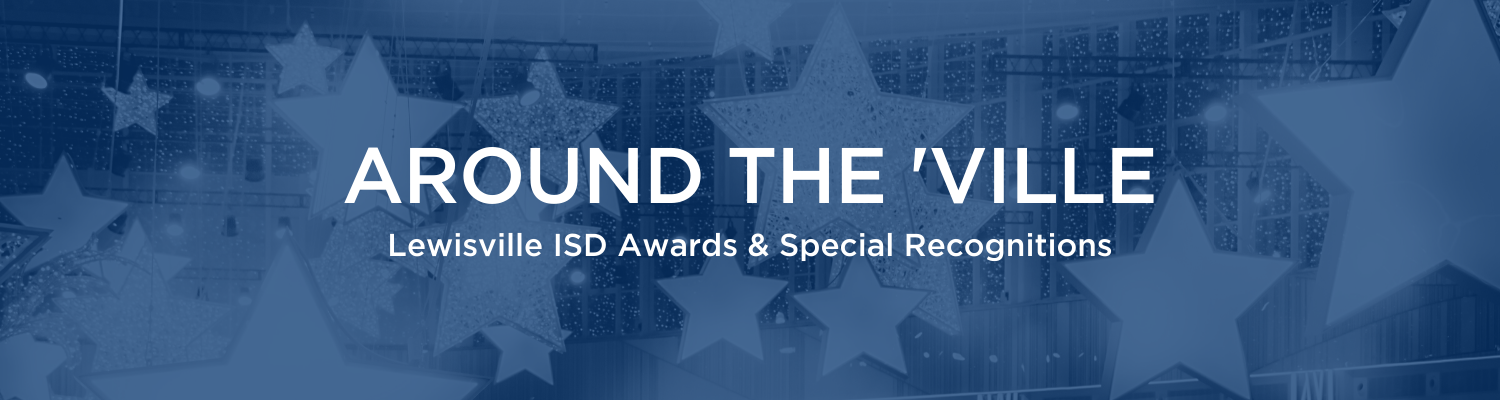 Around the Ville: Lewisville ISD Awards and Special Recognitions